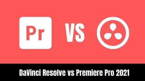 DaVinci Resolve vs Premiere Pro 2021